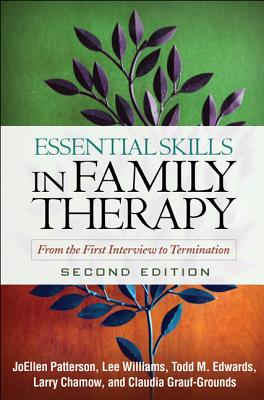 Essential Skills in Family Therapy By Patterson, Joellen, Ph.D./ Williams, Lee/ Edwards, Todd M./ Chamow, Larry/ Sprenkle, Douglas H. (FRW)