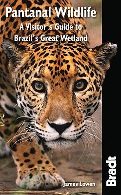 Bradt Pantanal Wildlife By Lowen, James